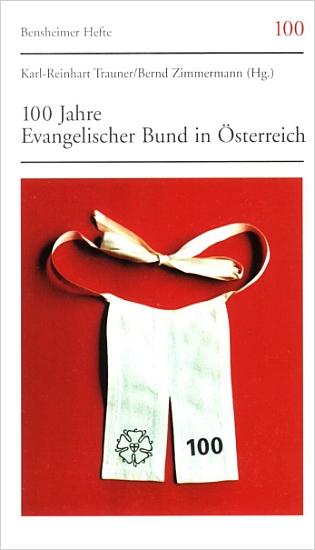 100 Jahre Evangelischer Bund in Österreich: Probleme und Chancen in der Diaspora-Arbeit (Bensheimer Hefte)-Titelbild